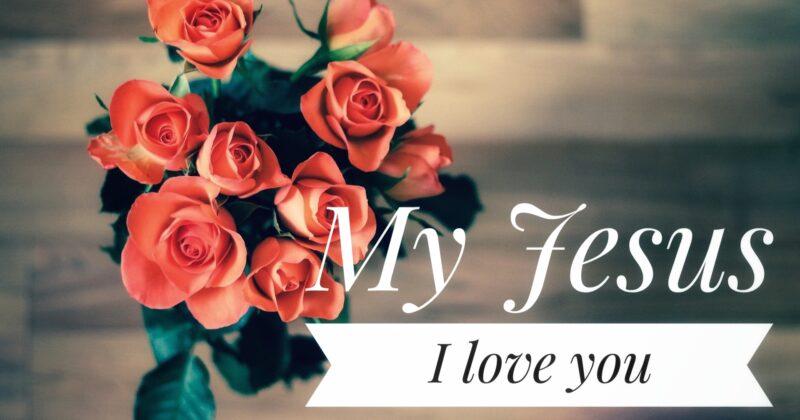 MY JESUS, I LOVE YOU