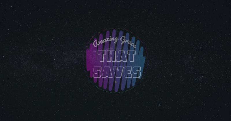 AMAZING GRACE THAT SAVES