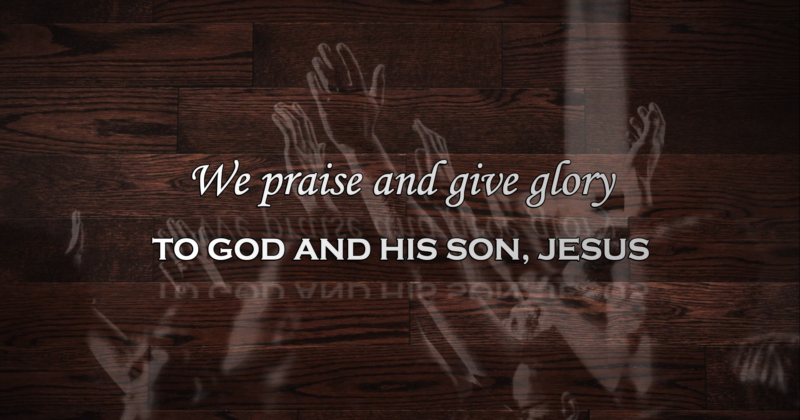 WE PRAISE AND GIVE GLORY TO GOD AND HIS SON, JESUS
