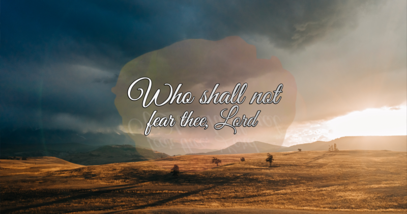 WHO SHALL NOT FEAR THEE, LORD
